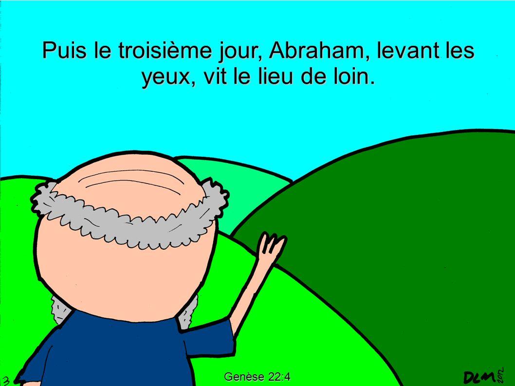 Puis le troisième jour, Abraham, levant les yeux, vit le lieu de loin.