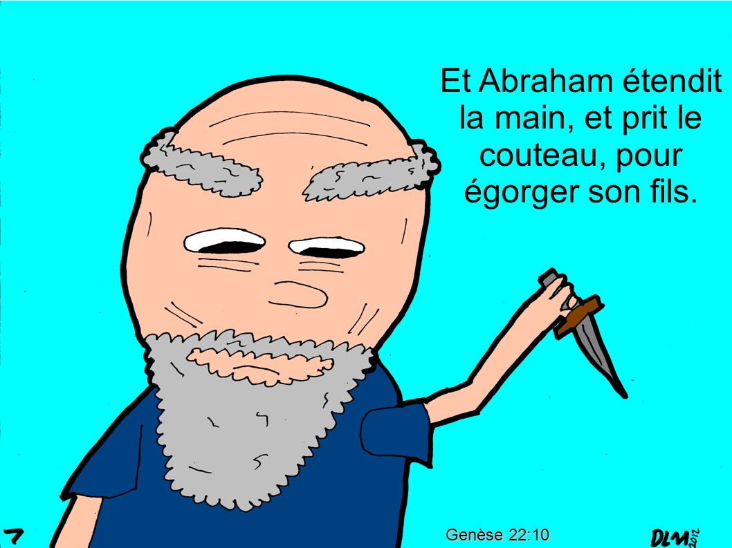 Et Abraham étendit la main, et prit le couteau, pour égorger son fils.