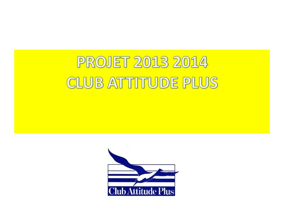 PROJET 2013 2014 CLUB ATTITUDE PLUS