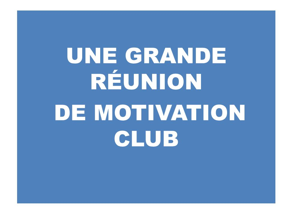 UNE GRANDE RÉUNION DE MOTIVATION CLUB