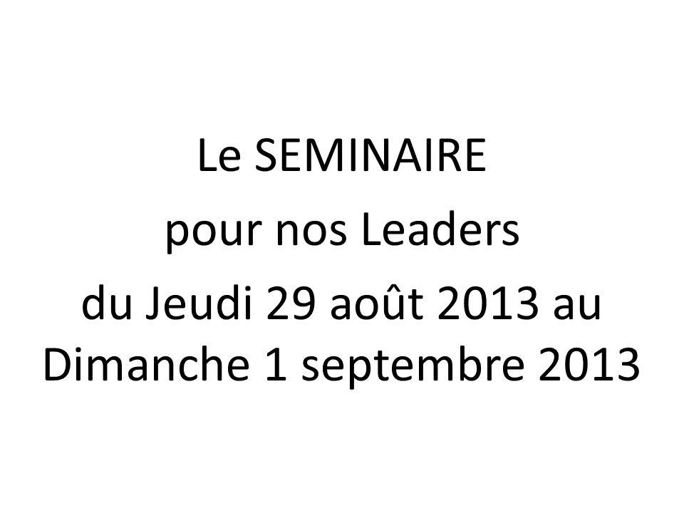 Le SEMINAIRE pour nos Leaders du Jeudi 29 août 2013 au Dimanche 1 septembre 2013