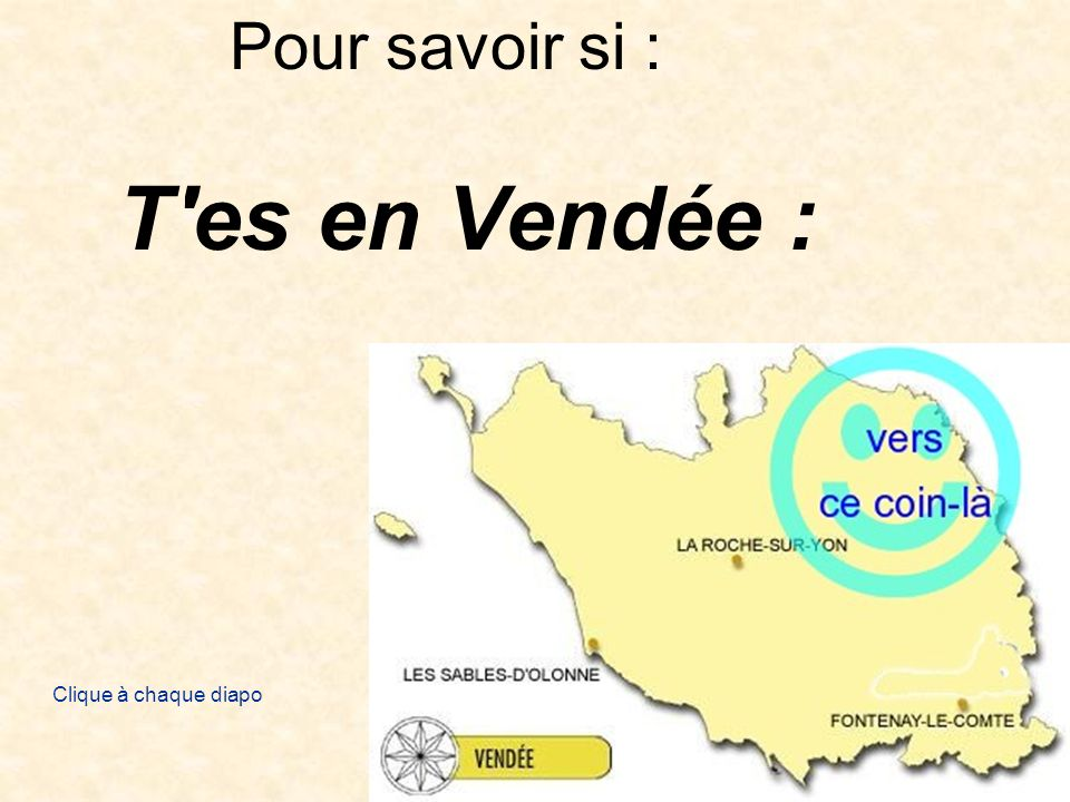 Pour savoir si : T es en Vendée :