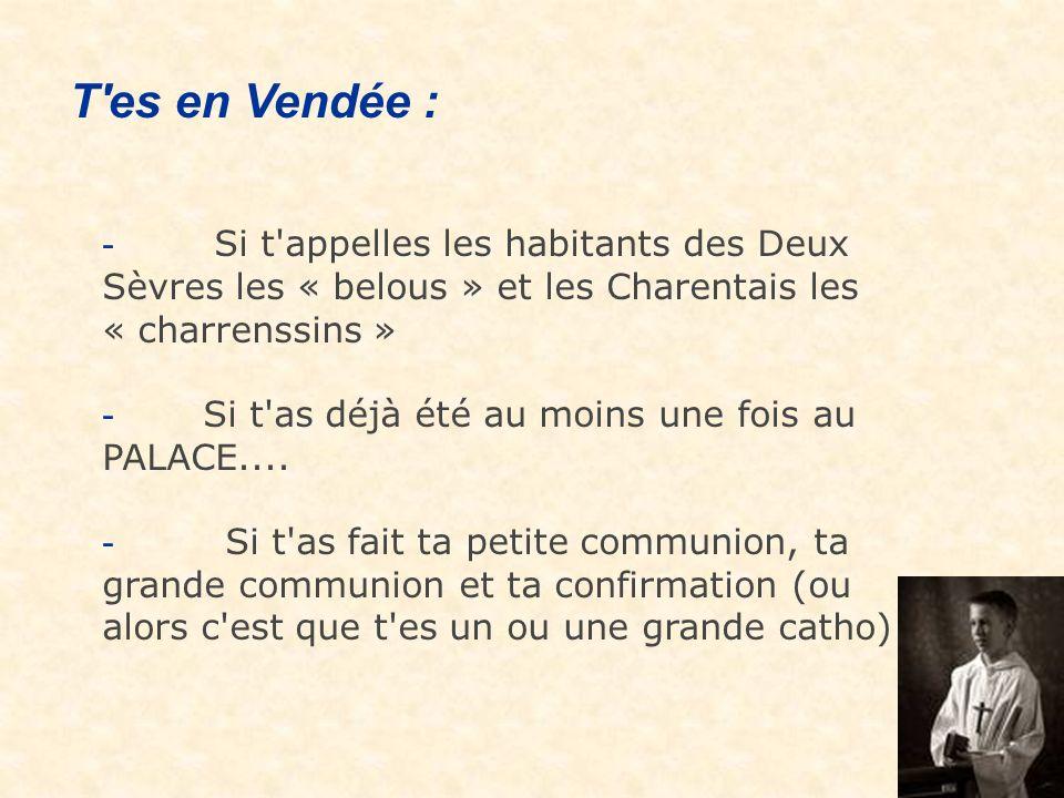 T es en Vendée : - Si t appelles les habitants des Deux Sèvres les « belous » et les Charentais les « charrenssins »