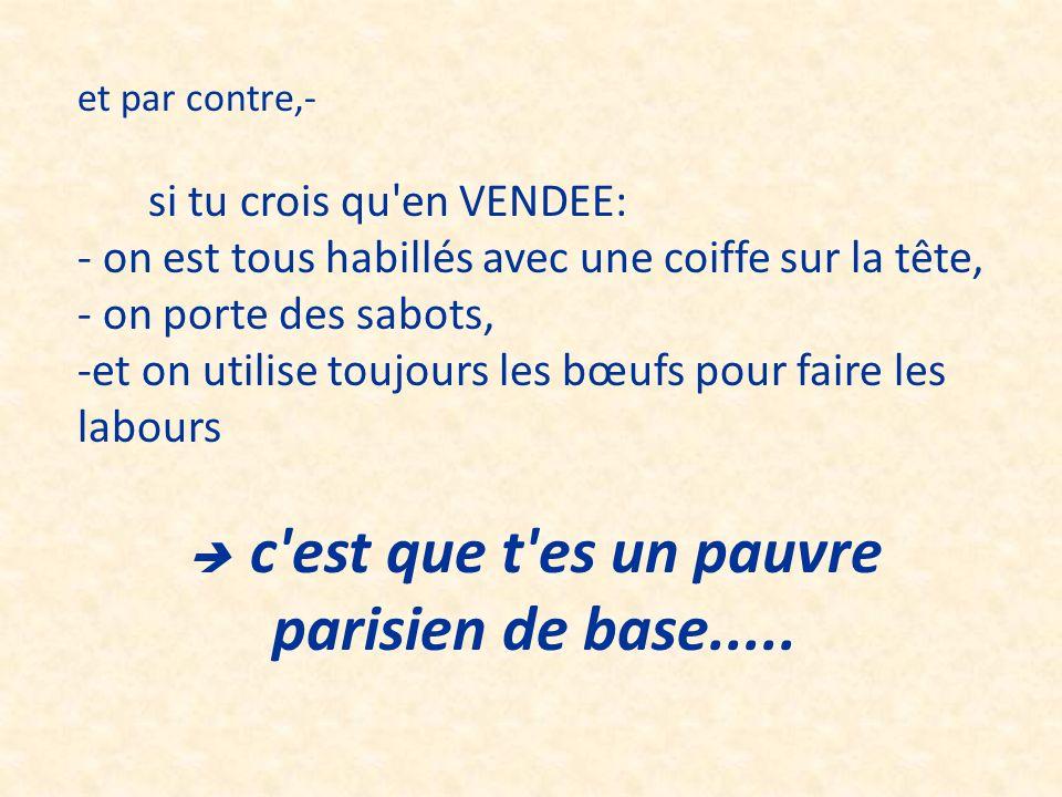  c est que t es un pauvre parisien de base.....