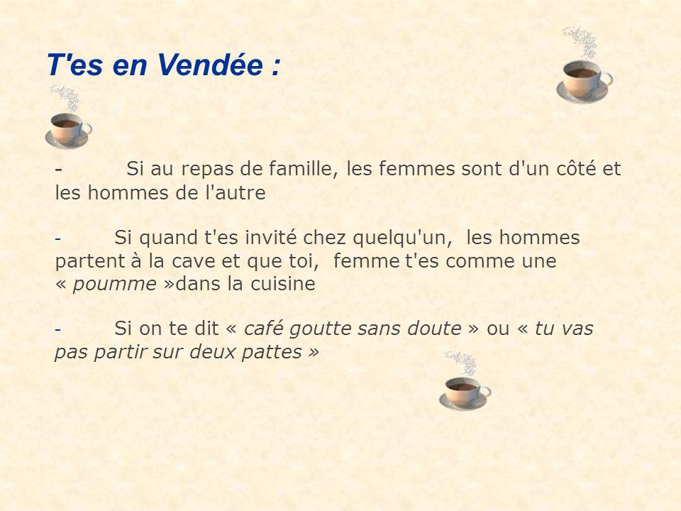 T es en Vendée : - Si au repas de famille, les femmes sont d un côté et les hommes de l autre.