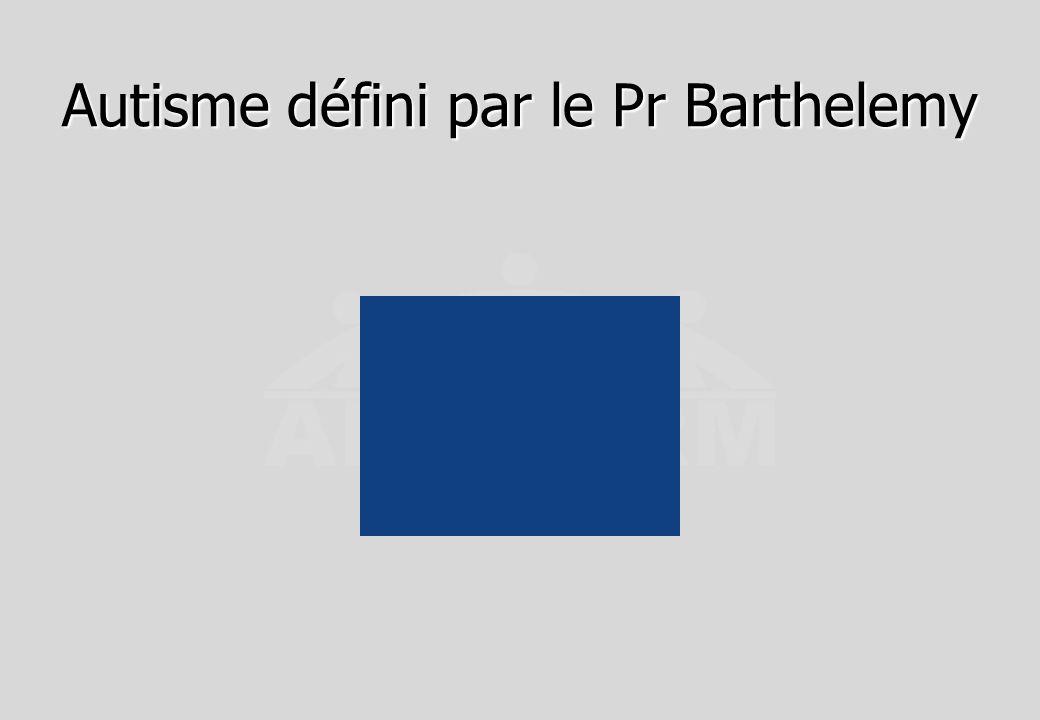 Autisme défini par le Pr Barthelemy