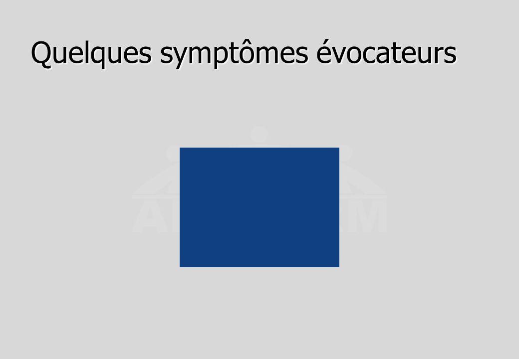 Quelques symptômes évocateurs