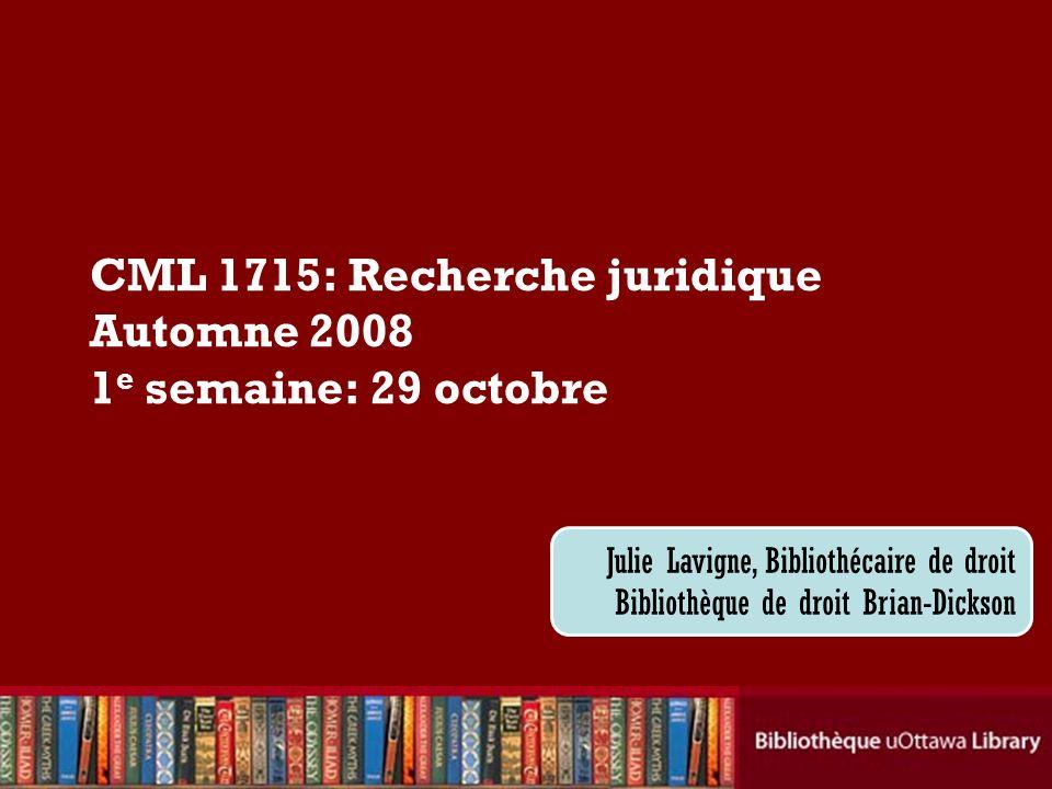 CML 1715: Recherche juridique Automne 2008 1e semaine: 29 octobre