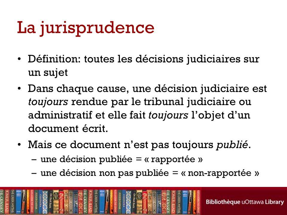 La jurisprudence Définition: toutes les décisions judiciaires sur un sujet.