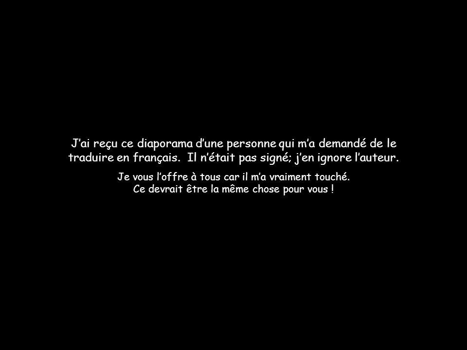 J'ai reçu ce diaporama d'une personne qui m'a demandé de le traduire en français. Il n'était pas signé; j'en ignore l'auteur.