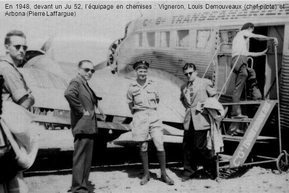 En 1948, devant un Ju 52, l'équipage en chemises : Vigneron, Louis Demouveaux (chef-pilote) et Arbona (Pierre Laffargue)