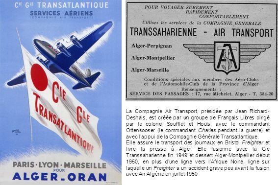 La Compagnie Air Transport, présidée par Jean Richard-Deshais, est créée par un groupe de Français Libres dirigé par le colonel Soufflet et Houls, avec le commandant Ottensooser (le commandant Charles pendant la guerre) et avec l'appui de la Compagnie Générale Transatlantique.