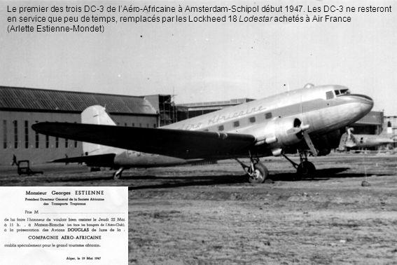 Le premier des trois DC-3 de l'Aéro-Africaine à Amsterdam-Schipol début 1947. Les DC-3 ne resteront en service que peu de temps, remplacés par les Lockheed 18 Lodestar achetés à Air France