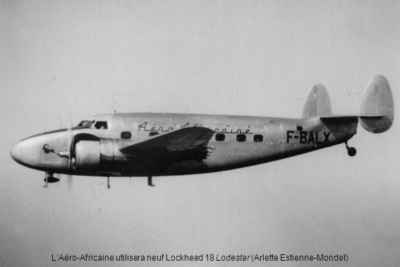 L'Aéro-Africaine utilisera neuf Lockheed 18 Lodestar (Arlette Estienne-Mondet)