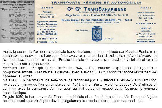 Après la guerre, la Compagnie générale transsaharienne, toujours dirigée par Maurice Bonhomme, s'intéresse de nouveau au transport aérien avec, comme directeur d'exploitation, d'Avout d'Auerstaed (colonel descendant du maréchal d'Empire et pilote de chasse avec plusieurs victoires) et comme chef-pilote Louis Demouveaux.