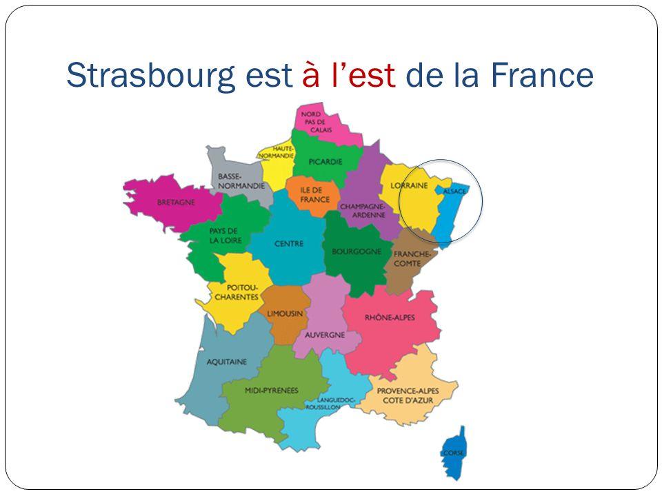 Strasbourg est à l'est de la France