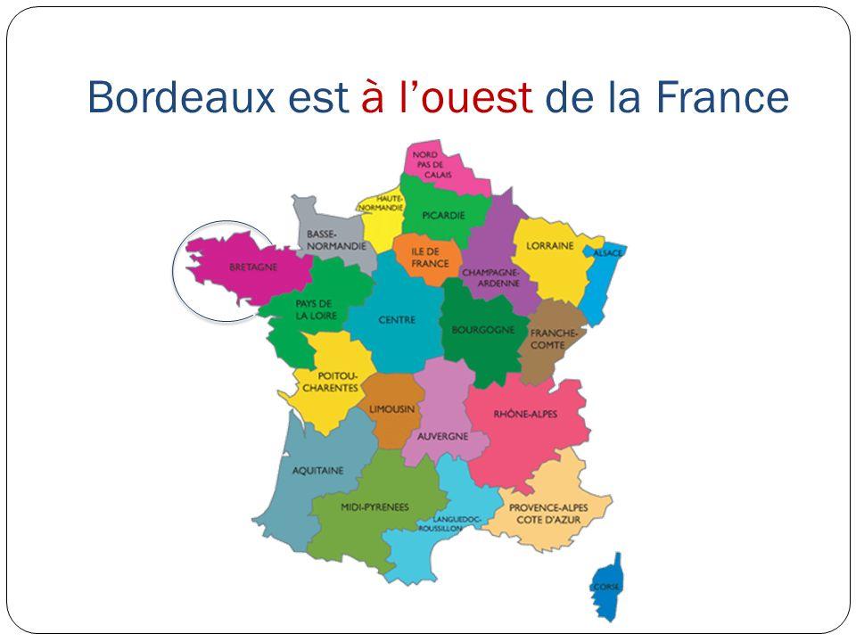 Bordeaux est à l'ouest de la France