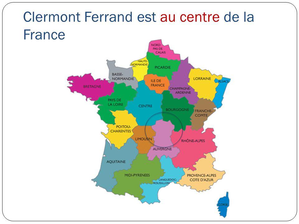 Clermont Ferrand est au centre de la France