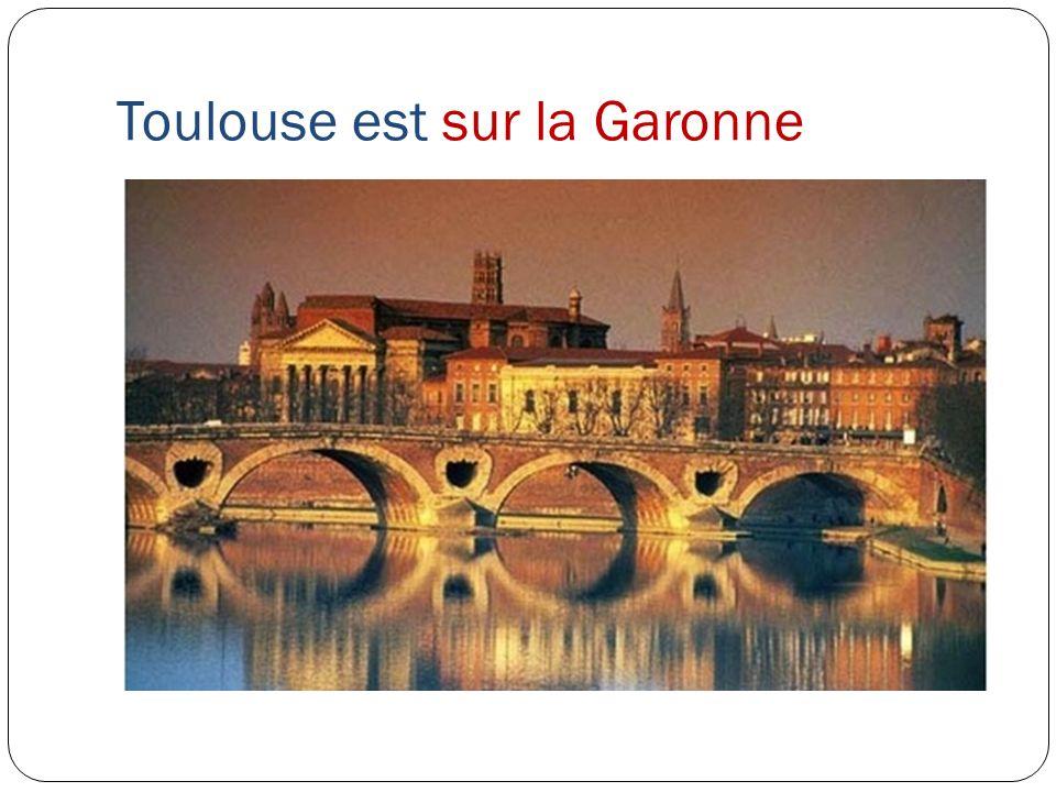 Toulouse est sur la Garonne