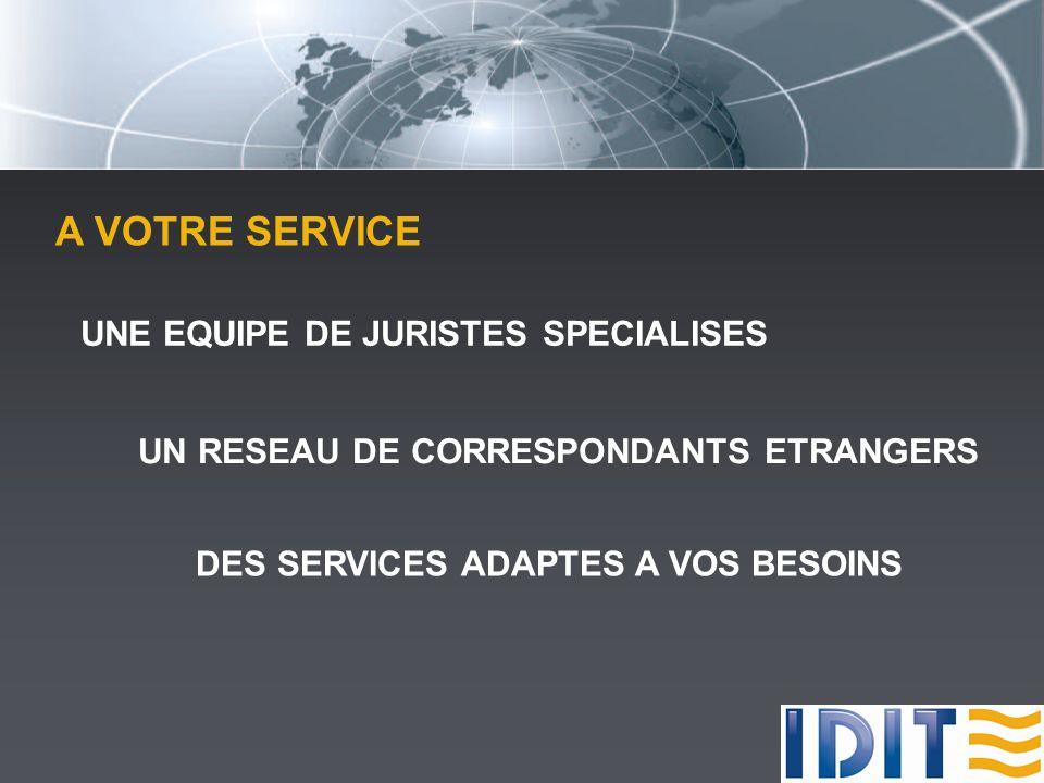 A VOTRE SERVICE UNE EQUIPE DE JURISTES SPECIALISES