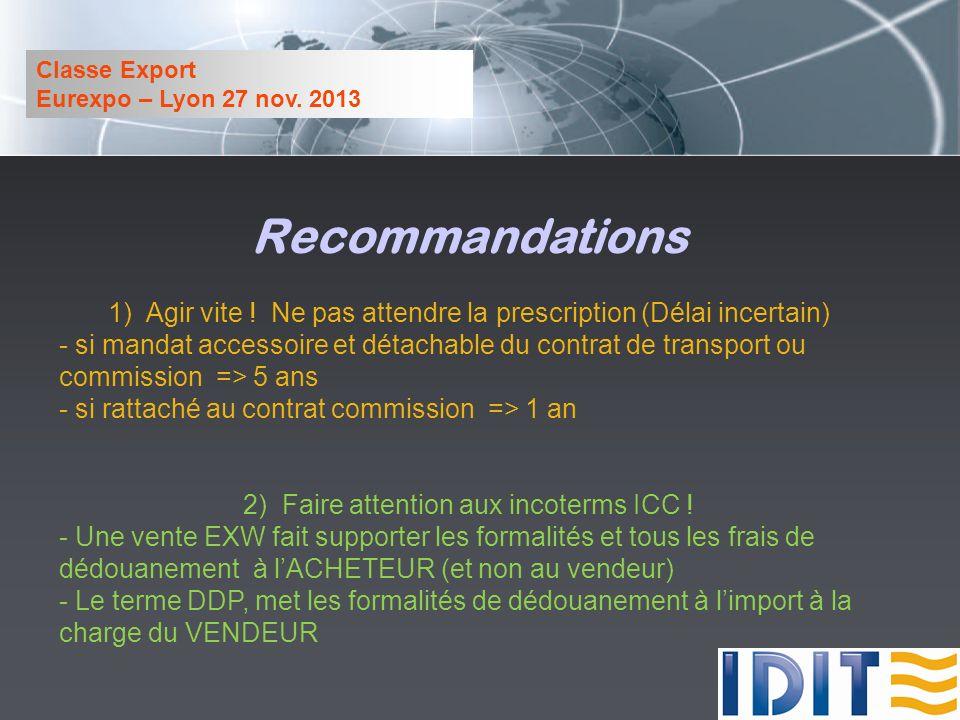 Classe Export Eurexpo – Lyon 27 nov. 2013. Recommandations. 1) Agir vite ! Ne pas attendre la prescription (Délai incertain)