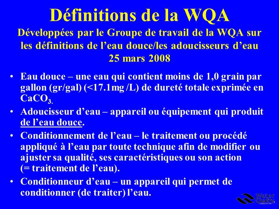 Définitions de la WQA Développées par le Groupe de travail de la WQA sur les définitions de l'eau douce/les adoucisseurs d'eau 25 mars 2008