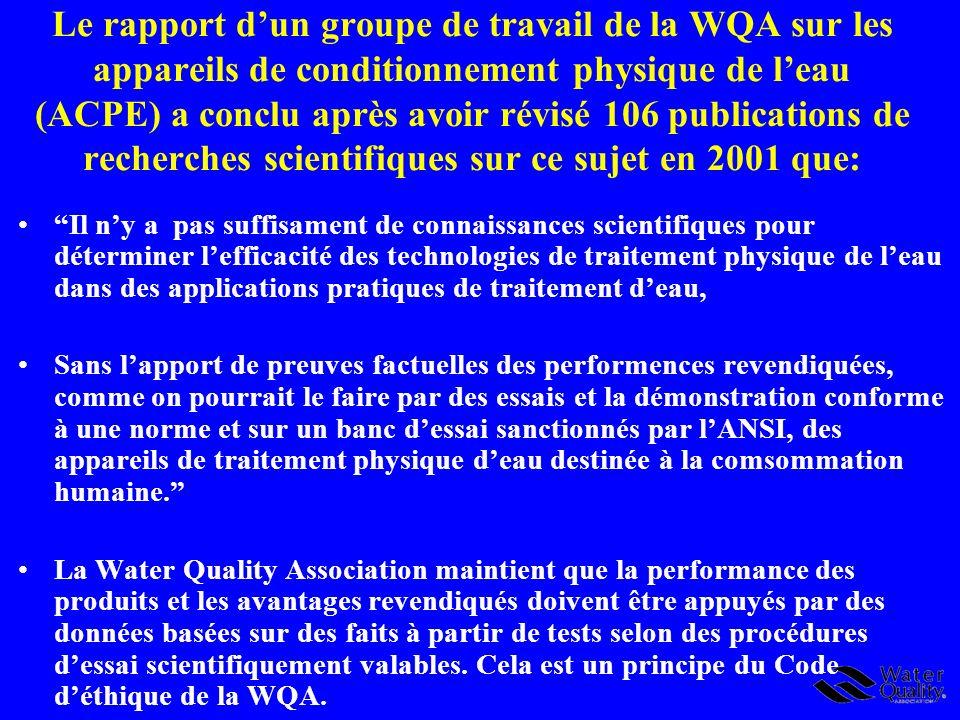 Le rapport d'un groupe de travail de la WQA sur les appareils de conditionnement physique de l'eau (ACPE) a conclu après avoir révisé 106 publications de recherches scientifiques sur ce sujet en 2001 que:
