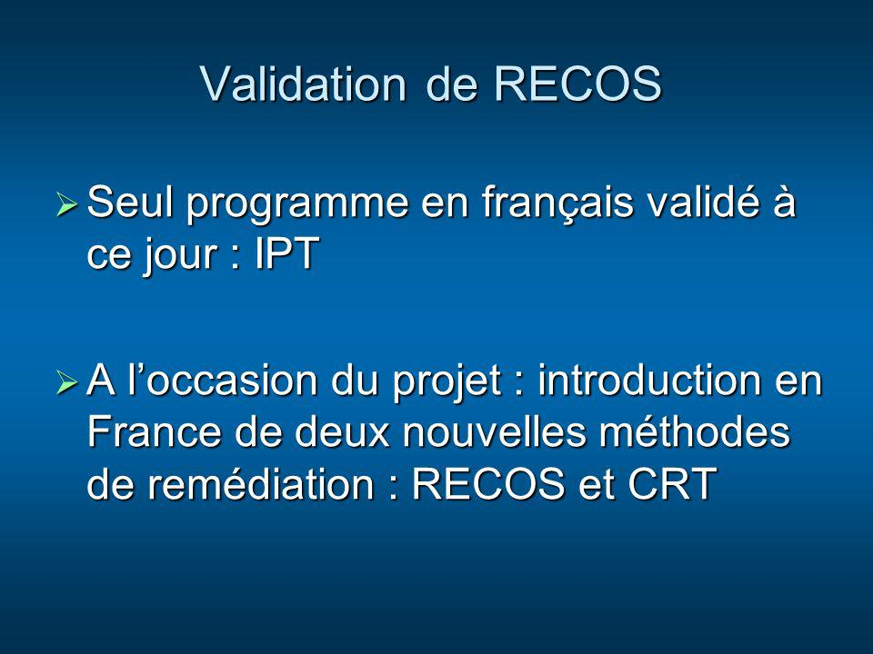 Validation de RECOS Seul programme en français validé à ce jour : IPT