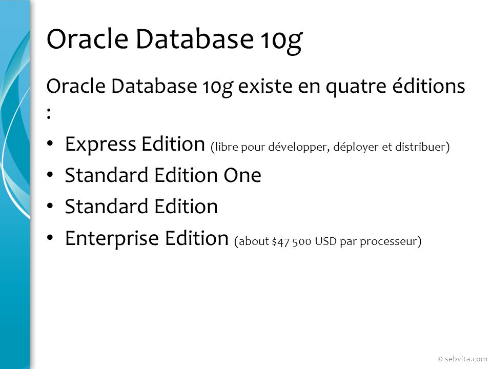 Oracle Database 10g Oracle Database 10g existe en quatre éditions :