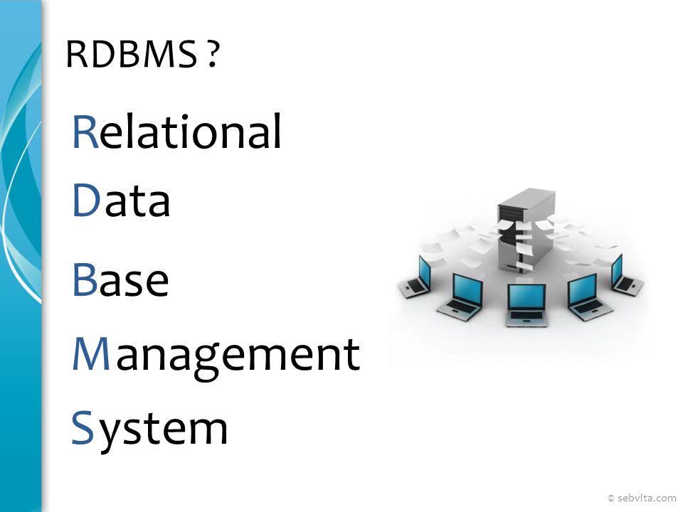 R elational D ata B ase M anagement S ystem RDBMS