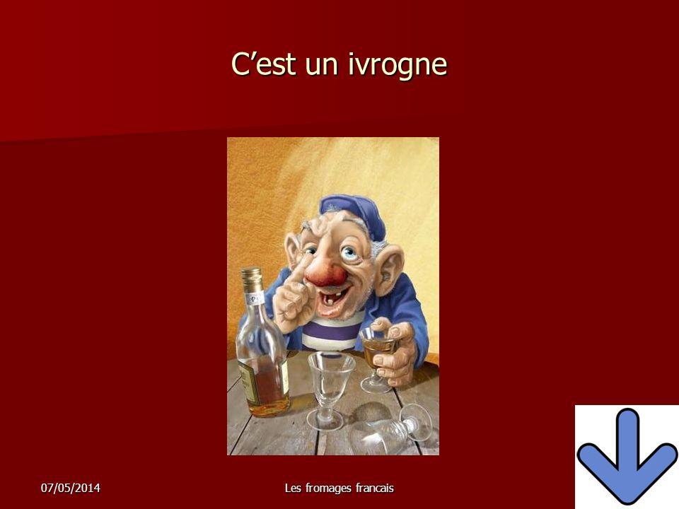 C'est un ivrogne 30/03/2017 Les fromages francais