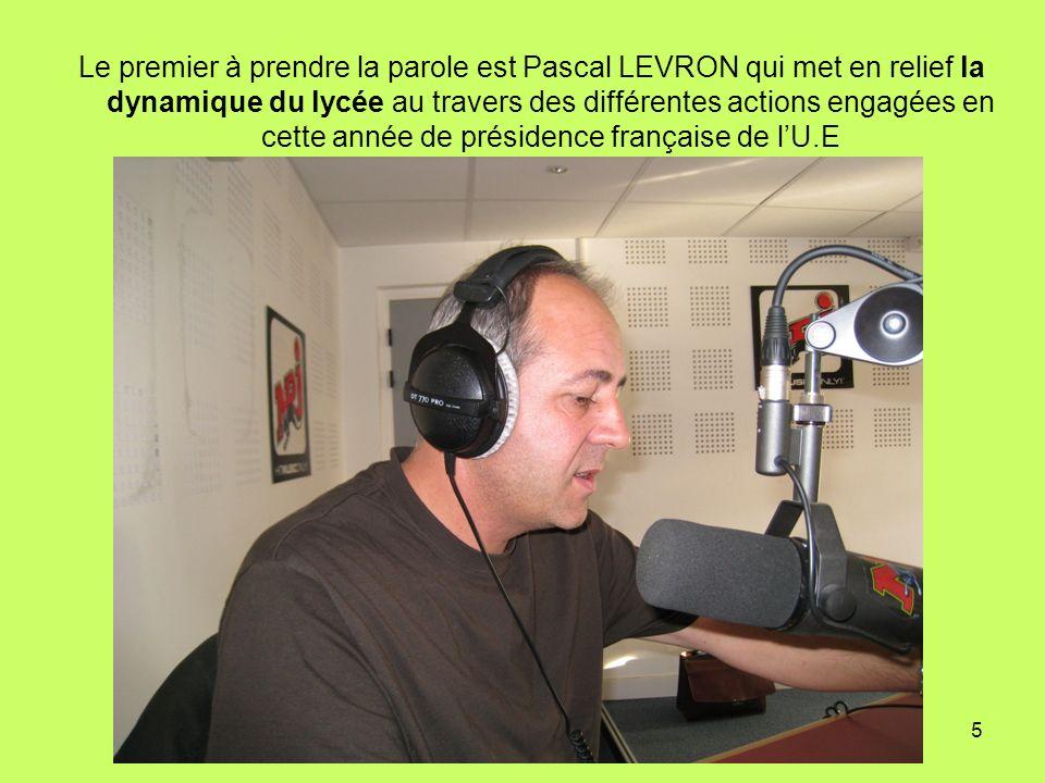Le premier à prendre la parole est Pascal LEVRON qui met en relief la dynamique du lycée au travers des différentes actions engagées en cette année de présidence française de l'U.E