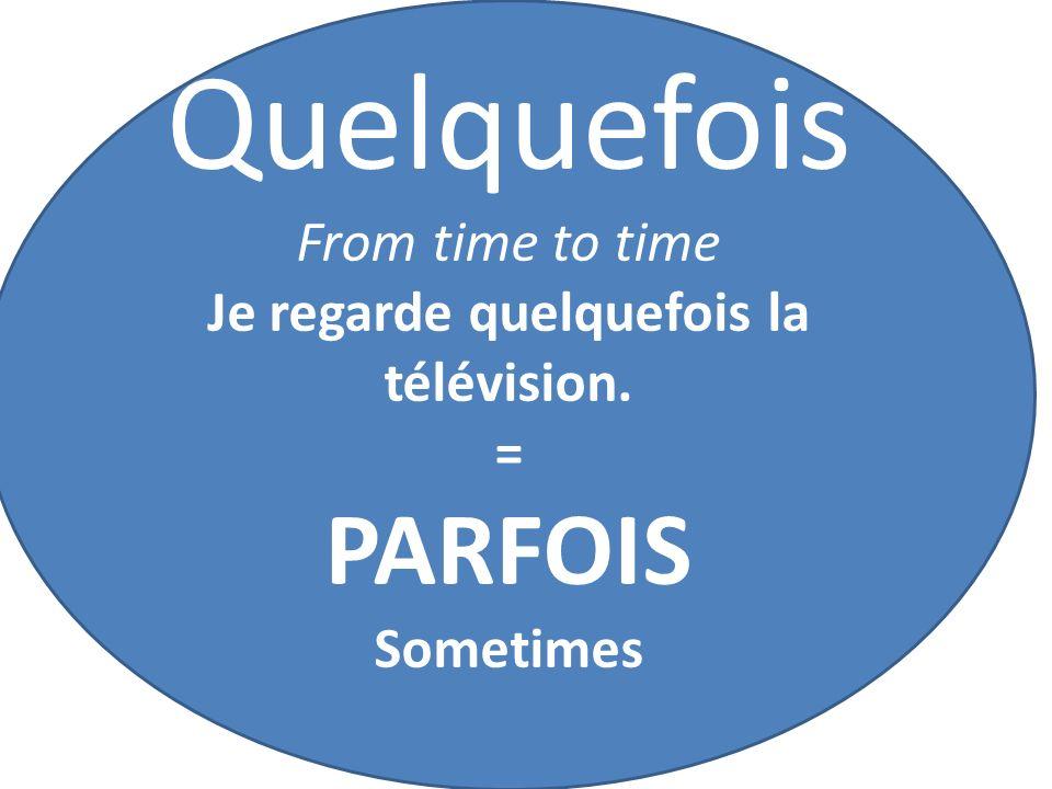 Je regarde quelquefois la télévision.