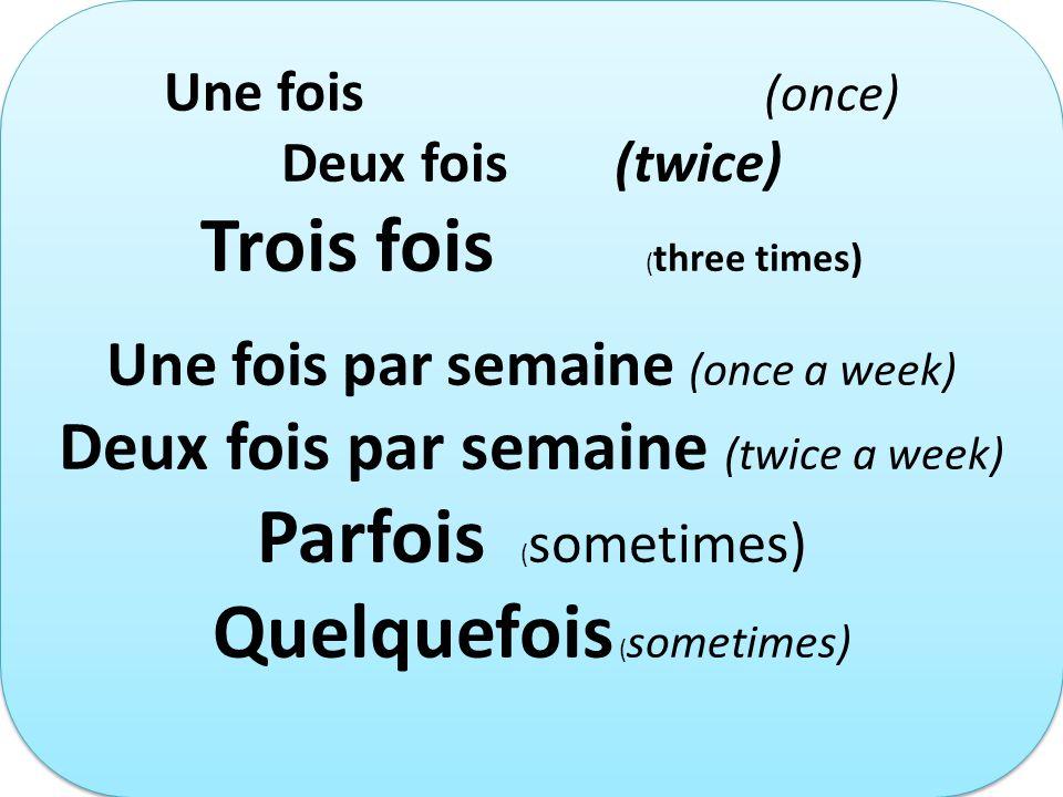 Trois fois (three times)