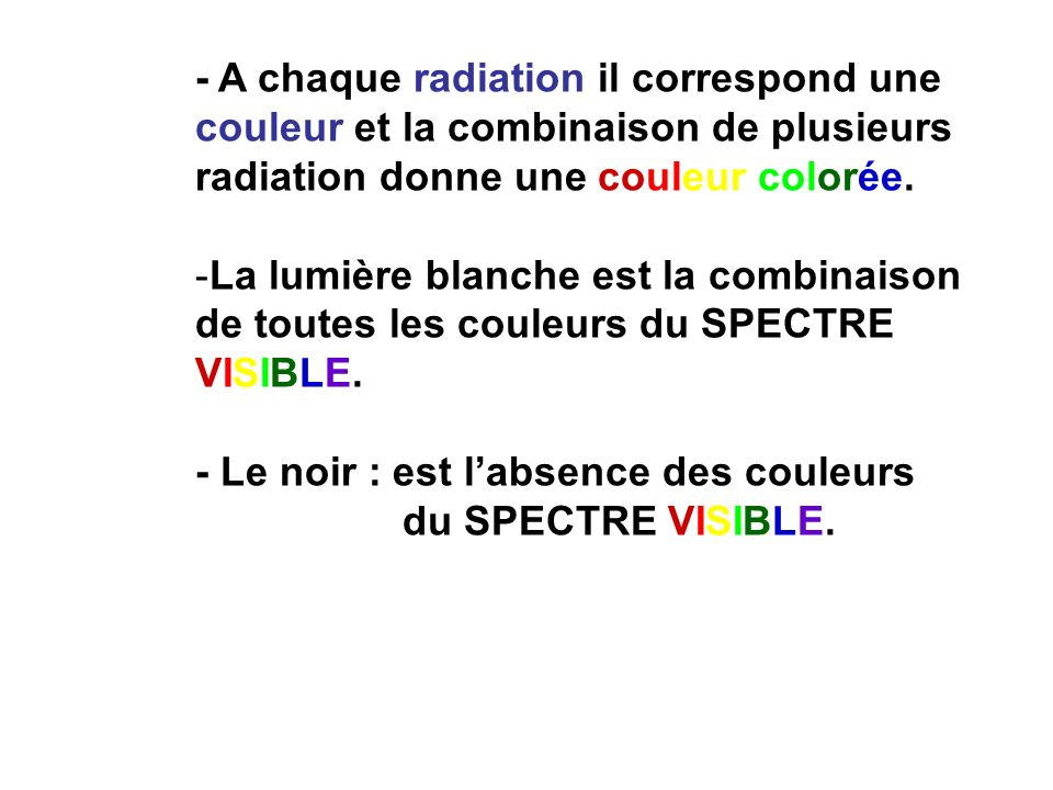 - A chaque radiation il correspond une couleur et la combinaison de plusieurs radiation donne une couleur colorée.