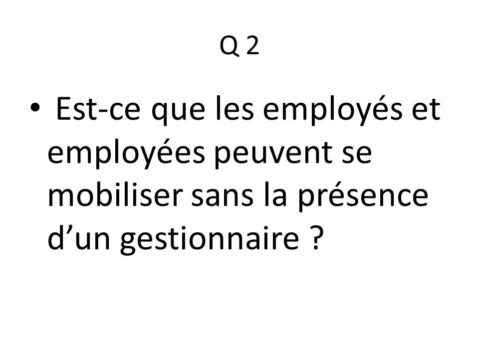 Q 2 Est-ce que les employés et employées peuvent se mobiliser sans la présence d'un gestionnaire