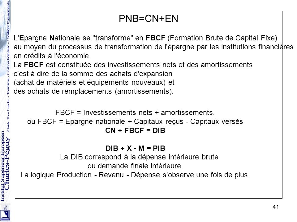 PNB=CN+EN L Epargne Nationale se transforme en FBCF (Formation Brute de Capital Fixe)