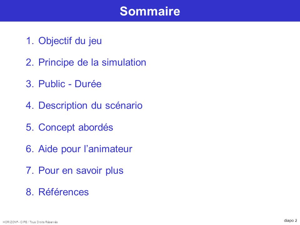 Sommaire Objectif du jeu Principe de la simulation Public - Durée
