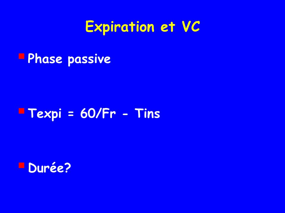 Expiration et VC Phase passive Texpi = 60/Fr - Tins Durée