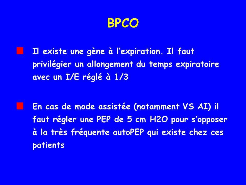 BPCO Il existe une gène à l'expiration. Il faut privilégier un allongement du temps expiratoire avec un I/E réglé à 1/3.