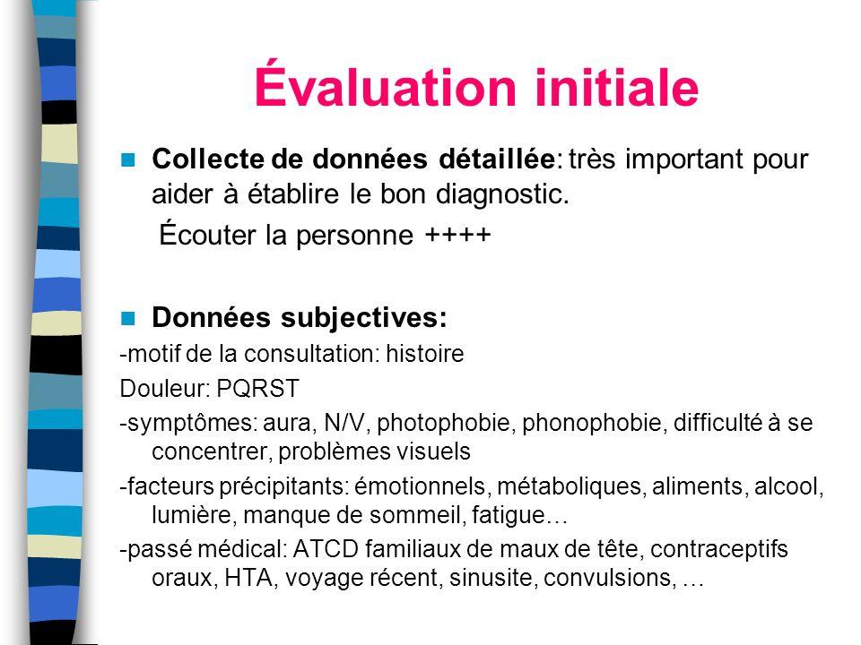 Évaluation initiale Collecte de données détaillée: très important pour aider à établire le bon diagnostic.