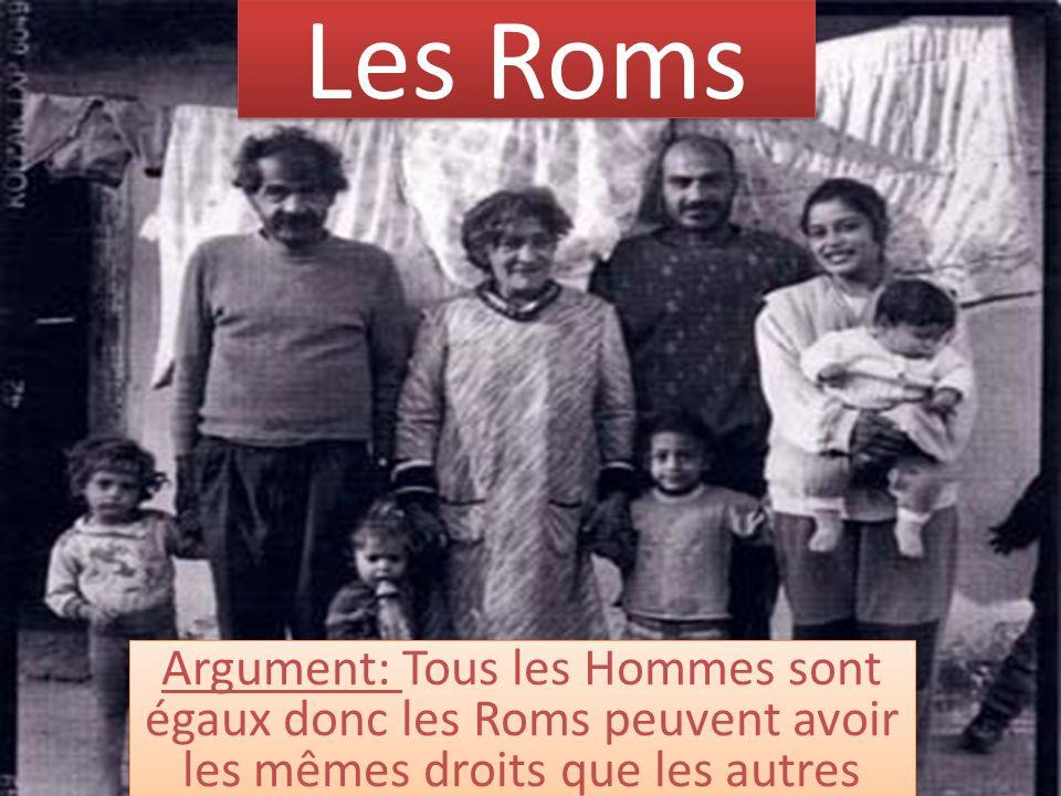 Les Roms Argument: Tous les Hommes sont égaux donc les Roms peuvent avoir les mêmes droits que les autres habitants de la Terre.