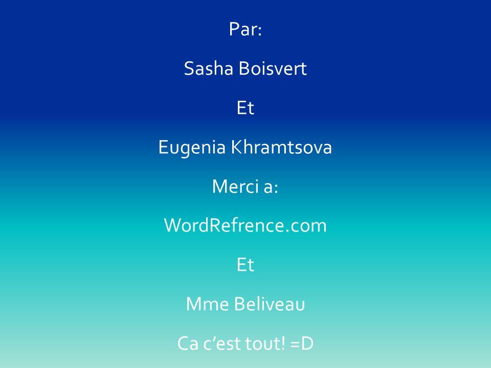 Par: Sasha Boisvert Et Eugenia Khramtsova Merci a: WordRefrence