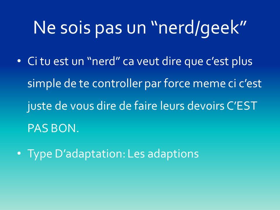 Ne sois pas un nerd/geek