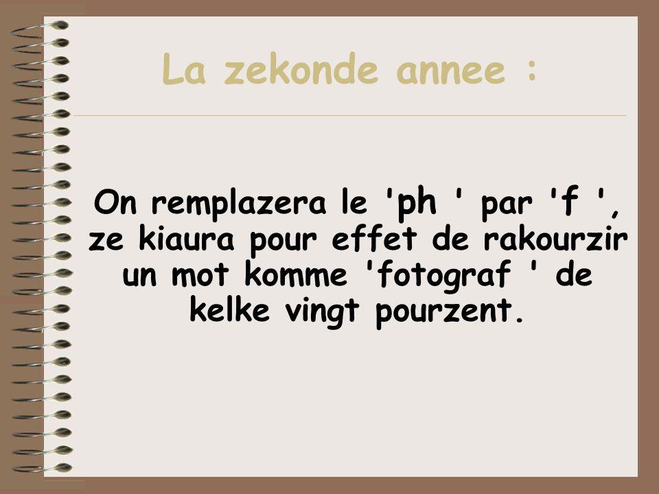 La zekonde annee : On remplazera le ph par f , ze kiaura pour effet de rakourzir un mot komme fotograf de kelke vingt pourzent.