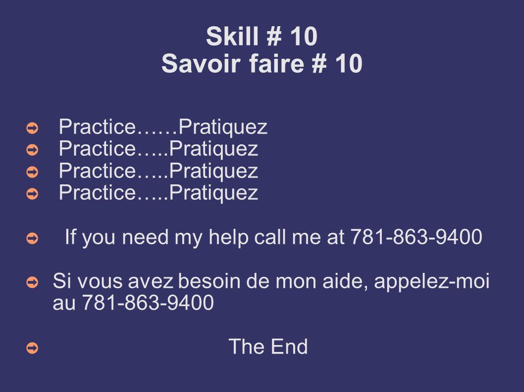 Skill # 10 Savoir faire # 10 Practice……Pratiquez Practice…..Pratiquez