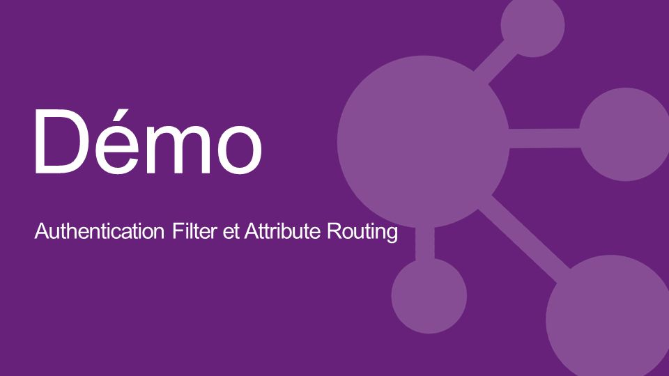 Démo Authentication Filter et Attribute Routing