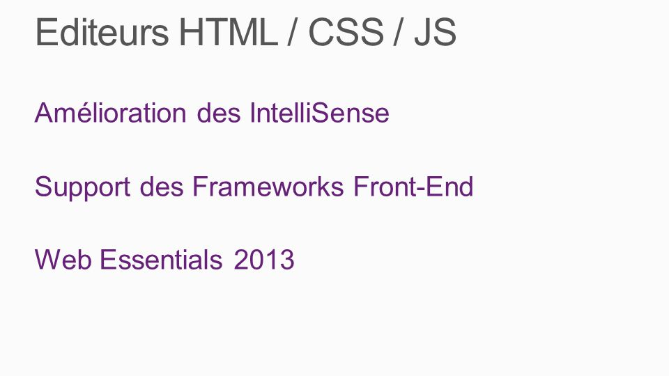 Editeurs HTML / CSS / JS Amélioration des IntelliSense Support des Frameworks Front-End Web Essentials 2013