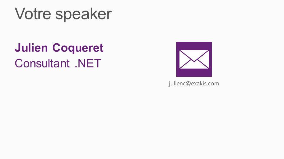 Votre speaker julienc@exakis.com Julien Coqueret Consultant .NET