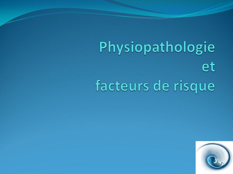 Physiopathologie et facteurs de risque
